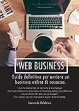 Web Business: Guida definitiva per avviare un business online di successo.