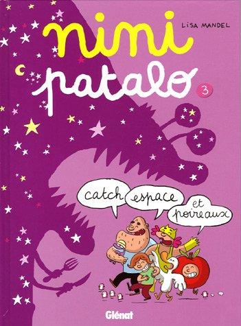 Nini Patalo, Tome 3 : Catch, espace et poireaux