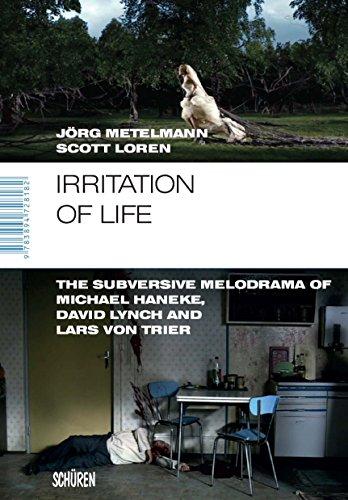 Irritation of Life: The Subversive Melodrama of Michael Haneke, David Lynch and Lars von Trier (Marburger Schriften zur Medienforschung Book 42) (English Edition)