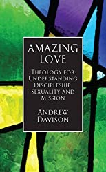 Amazing Love: Theology for Understanding Discipleship, Sexuality and Mission