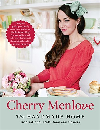The Handmade Home: Inspirational Craft, Food and Flowers by Cherry Menlove (2013-06-04)