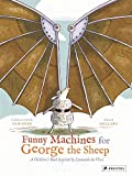 Funny Machines for George the Sheep: A Childrens Book Inspired by Leonardo Da Vinci