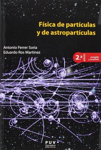 Física de partículas y de astropartículas,( 2ª ed.) (Educació. Sèrie Materials) por Antonio Ferrer Soria