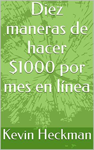 Diez maneras de hacer $1000 por mes en línea (Spanish Edition)