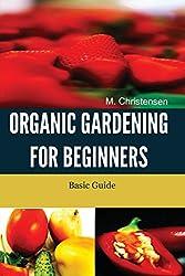 Organic Gardening For Beginners: Basic Guide