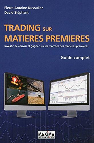 Guide complet du trading sur matières premières par Pierre-Antoine Dusoulier, David Stéphant