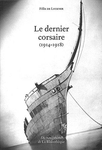Le dernier corsaire (1914-1918) (Les navigations)