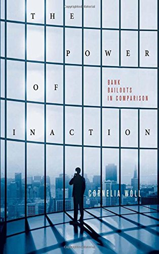 the-power-of-inaction-bank-bailouts-in-comparison-cornell-studies-in-political-economy