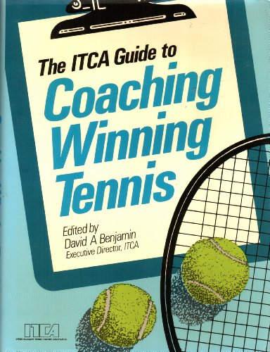 The Itca Guide to Coaching Winning Tennis por David A. Benjamin