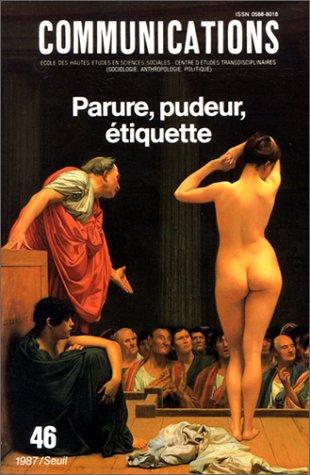 Communications, n  46, parure, pudeur, etiquette par Olivier Burgelin, Philippe Perrot, Marie Thérèse Basse