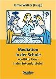 Mediation in der Schule: Konflikte lösen in der Sekundarstufe I