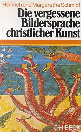 Die vergessene Bildersprache christlicher Kunst: Ein Führer zum Verständnis der Tier-, Engel-, und Mariensymbolik