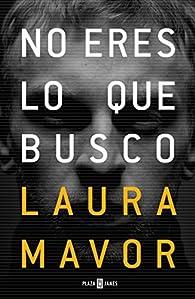 No eres lo que busco par Laura Mavor