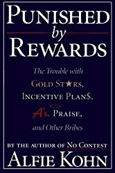 Punished By Rewards: The Trouble with Gold Stars, Incentive Plans, A's, Praise and Other Bribes by Alfie Kohn (1995-01-10)