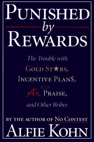 Punished By Rewards: The Trouble with Gold Stars, Incentive Plans, A's, Praise and Other Bribes by Kohn, Alfie (1995) Paperback