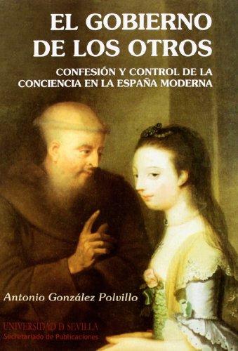 El Gobierno de los otros: Confesión y control de la conciencia en la España Moderna (Serie Historia y Geografía) por Antonio González Polvillo