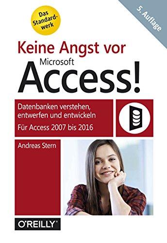 Keine Angst vor Microsoft Access!: Datenbanken verstehen, entwerfen und entwickeln - Für Access...