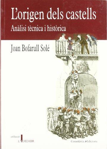 L'origen dels castells. Anàlisi tècnica i històrica: Obra guanyadora del III premi L'Esperidió d'assaig sobre el fet casteller (L'Aixecador)