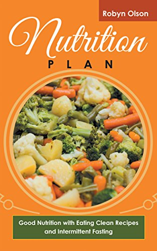 free kindle book Nutrition Plan: Good Nutrition with Eating Clean Recipes and Intermittent Fasting
