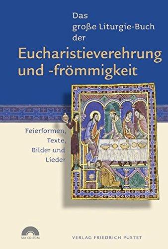 Das große Liturgie-Buch der Eucharistieverehrung und -frömmigkeit: Feierformen, Texte, Bilder und Lieder