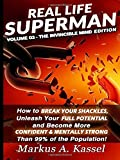 Real Life Superman: How to Break Your Shackles, Unleash Your Full Potential, and Become More Confident & Mentally Strong than 99% of the Population!: Volume 3