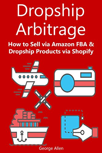 DROPSHIP ARBITRAGE (2016): How to Sell via Amazon FBA & Dropship Products via Shopify (English Edition) Sterling Server