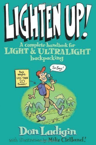 Lighten Up!: A Complete Handbook for Light and Ultralight Backpacking (Falcon Guide) 1st (first) Edition by Ladigan, Don published by Falcon Guides (2005)