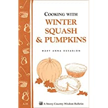 Cooking with Winter Squash & Pumpkins: Storey's Country Wisdom Bulletin A-55 by Mary Anna Dusablon (1980-01-06)
