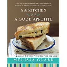 In the Kitchen with A Good Appetite: 150 Recipes and Stories About the Food You Love (English Edition)