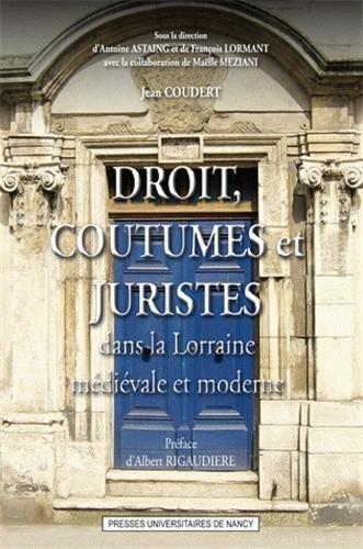 Droit, coutumes et juristes dans la Lorraine médiévale et moderne