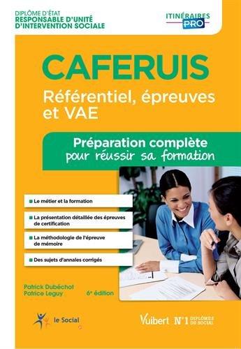CAFERUIS - Prparation complte pour russir sa formation Rfrentiel, preuves et VAE - Responsable d'unit d'intervention sociale
