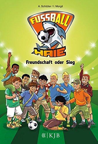 Fußball-Haie – Freundschaft oder Sieg: Band 10 (Die Fußball-Haie)