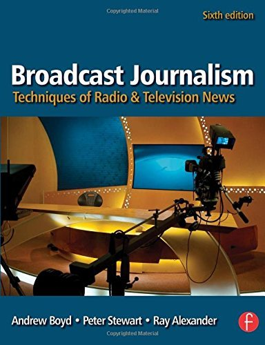 Broadcast Journalism: Techniques of Radio and Television News by Peter Stewart (2008-02-29)