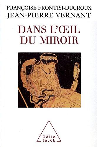 Dans l'œil du miroir (HISTOIRE ET DOCUMENT) par Jean-Pierre Vernant