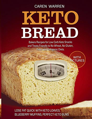 Keto Bread: Bakers Recipes for Low-Carb Keto Snacks and Treats for No Wheat, No Gluten, Paleo and Ketogenic Diets. (keto loaves, blueberry muffins, keto buns and keto cloud bread) 50 Besten Muffin
