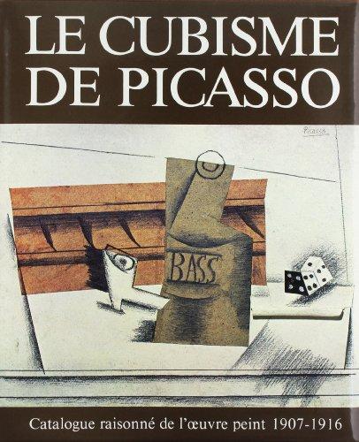 Le Cubisme De Picasso: Catalogue Raisonne De l'Oeuvre Peint 1907-1916 (Catalogues raisonnes)
