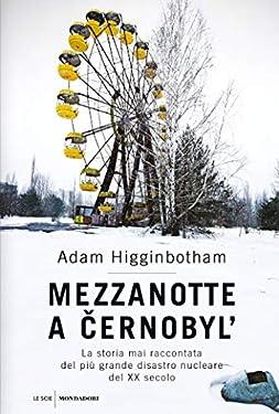 Mezzanotte a Cernobyl': La storia mai raccontata del più grande disastro nucleare del XX secolo