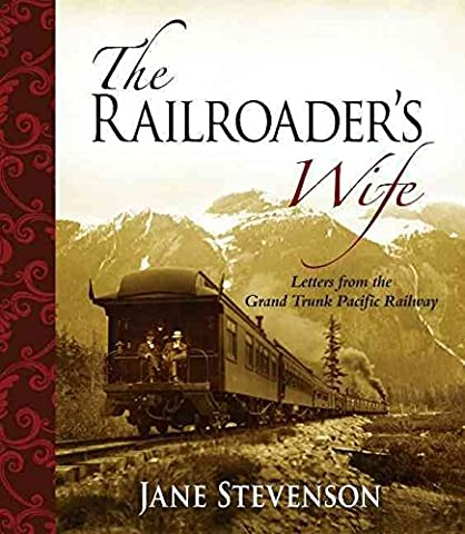[Railroader's Wife: Letters from the Grand Trunk Pacific Railway] (By: Bernice Medbury Martin) [published: June, 2010]