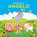 Birthday Wishes for Angelo: Personalized Book with Birthday Wishes for Kids (Personalized Books, Birthday Gifts, Gifts for Kids, Birthday Poems for Kids)