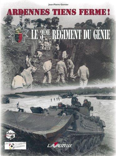 Ardennes, tiens ferme ! : Le 3e Régiment de Génie par Jean-Pierre Garnier