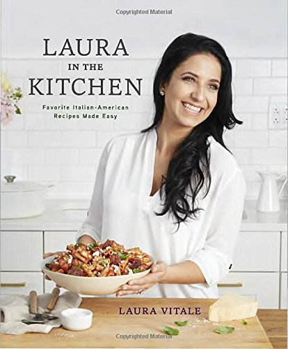 Laura in the Kitchen: Favorite Italian-American Recipes Made Easy Italien In Amerika
