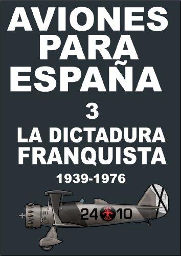 Aviones para España 3. La dictadura franquista 1939-1976 por Al Millan