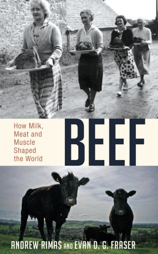 Beef: How Milk, Meat and Muscle Shaped the World: The Untold Story of How Milk, Meat and Muscle Shaped the World