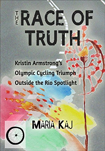 The Race of Truth: Kristin Armstrong's Olympic Cycling Triumph Outside the Rio Spotlight (English Edition) por Maria Kaj