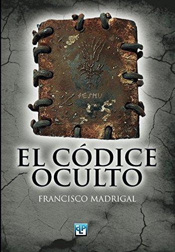 El códice oculto por Francisco Madrigal Soler