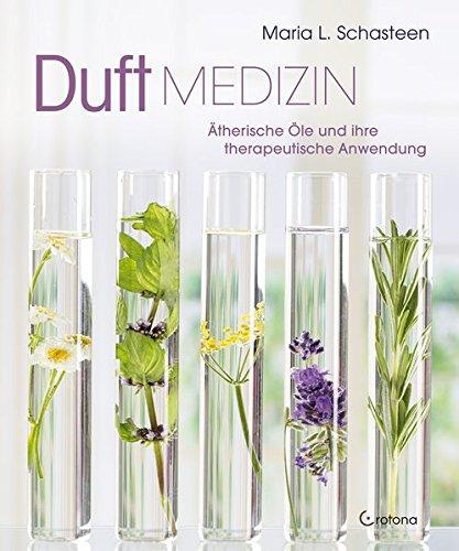 Duft-Medizin: Ätherische Öle und ihre therapeutische Anwendung |Unterstützung des Immunsystems, effektive Hilfe bei Allergien, Hausapotheke, ... Raumdüfte, Entspannung und Wohlbefinden