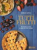 tutti frutti 90 recettes sucr?es et sal?es pour cuisiner les fruits by barbara gateau march 23 2015