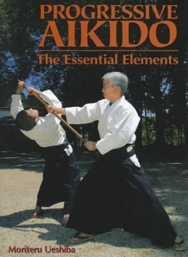 Progressive Aikido: The Essential Elements by Moriteru Ueshiba (2005-11-08)