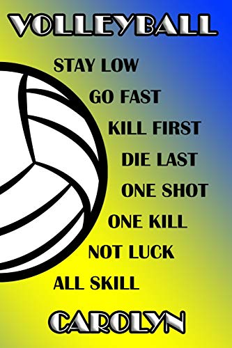 Volleyball Stay Low Go Fast Kill First Die Last One Shot One Kill Not Luck All Skill Carolyn: College Ruled | Composition Book | Blue and Yellow School Colors -