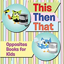 This Then That: Opposites Books for Kids: Early Learning Books K-12